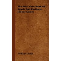 The Boy's Own Book of Sports and Pastimes : Indoor Games