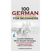 100 German Short Stories for Beginners Learn German with Stories Including Audiobook : (german Edition Foreign Language Book 1)