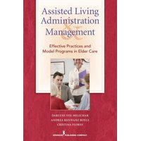Assisted Living Administration and Management: Effective Practices and Model Programs in Elder Care (Paperback)