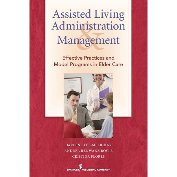 Assisted Living Administration and Management : Effective Practices and Model Programs in Elder Care (Paperback)