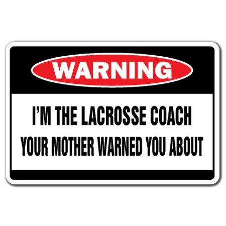 I'm The Lacrosse Coach Warning Aluminum Sign | Indoor/Outdoor | Funny Home Décor for Garages, Living Rooms, Bedroom, Offices | SignMission Funny Gag Gift Team Award High Middle School Sign Decoration](Funny Awards)