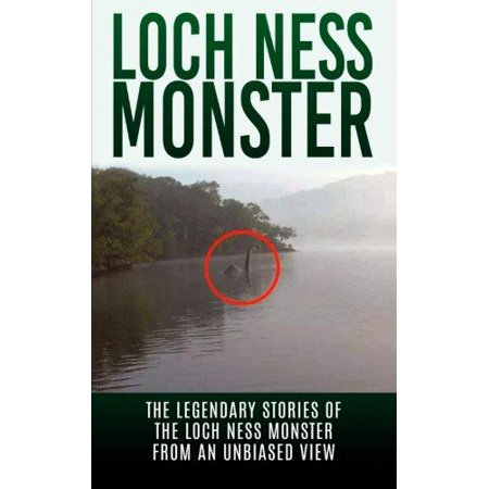 Loch Ness Monster  The Legendary Stories Of The Loch Ness Monster From An Unbiased View