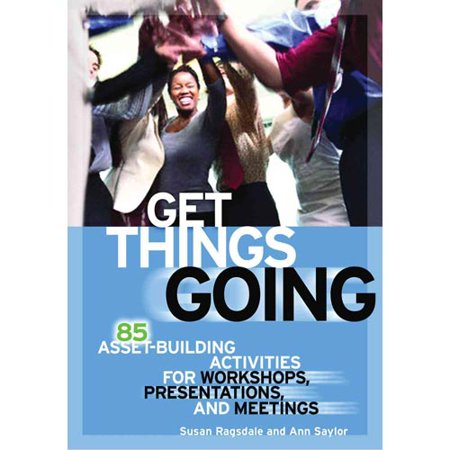 Get Things Going  85 Asset Building Activities For Workshops  Presentations  And Meetings