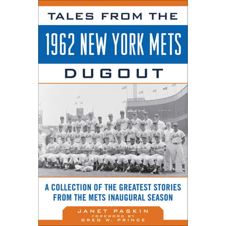 Tales from the 1962 New York Mets Dugout : A Collection of the Greatest Stories from the Mets Inaugural Season