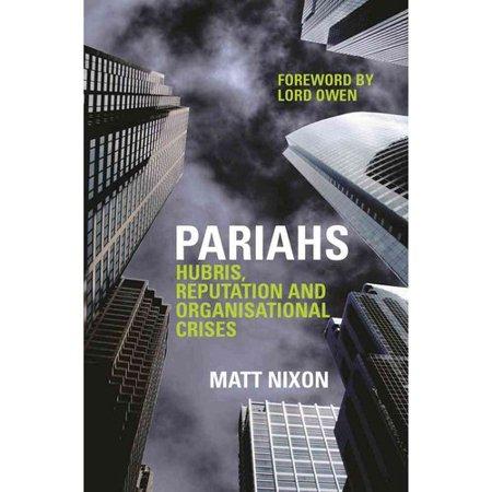 Pariahs   Hubris  Reputation And Organisational Crises