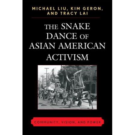 The Snake Dance Of Asian American Activism  Community  Vision  And Power