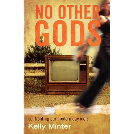 No Other gods : Confronting Our Modern Day Idols