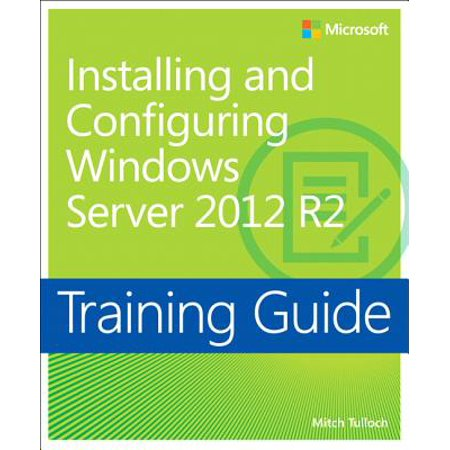 Training Guide Installing and Configuring Windows Server 2012 R2 (Windows Server 2012 Client Access License Price)