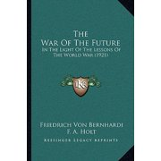 The War of the Future: In the Light of the Lessons of the World War (1921)