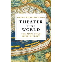 Theater of the World : The Maps that Made History