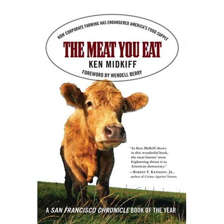 The Meat You Eat : How Corporate Farming Has Endangered America's Food Supply