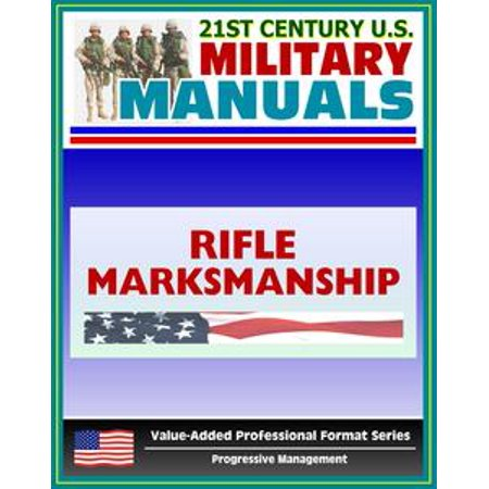 21st Century U.S. Military Manuals: Rifle Marksmanship Field Manual (M16A1, M16A2/3, M16A4, and M4 Carbine) FM 3-22.9 - FM 23-9 (Value-Added Professional Format Series) - eBook