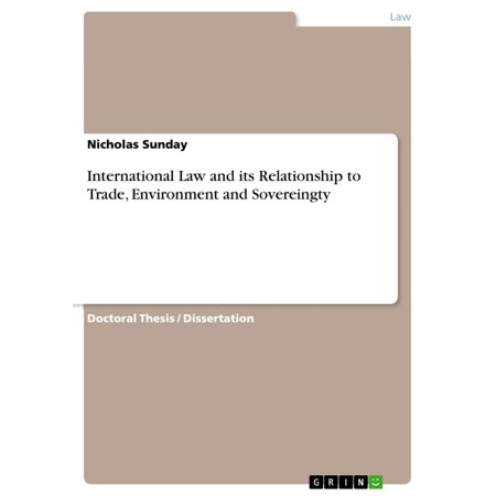International Law and its Relationship to Trade, Environment and Sovereingty -
