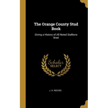The Orange County Stud Book: Giving a History of All Noted Stallions Bred Hardcover (Bread 11s)