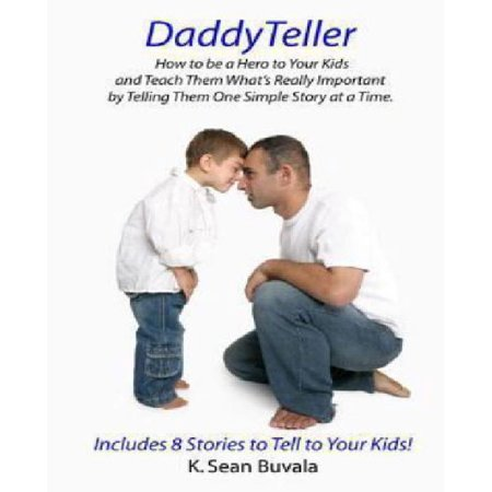 Daddyteller: How to Be a Hero to Your Kids and Teach Them What's Really by Telling Them One Simple Story at a Time