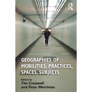 Geographies of Mobilities: Practices, Spaces, Subjects - eBook