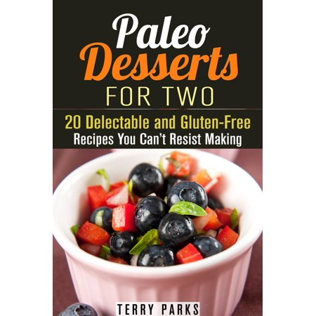 Paleo Desserts for Two: 20 Delectable and Gluten-Free Recipes You Can't Resist Making - - Halloween Paleo Desserts