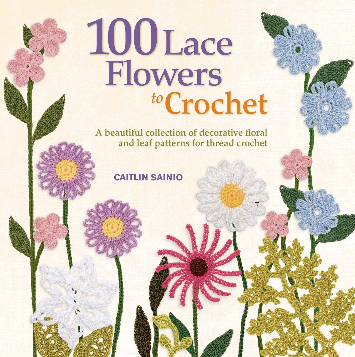 Knit Crochet 100 Lace Flowers To Crochet A Beautiful Collection