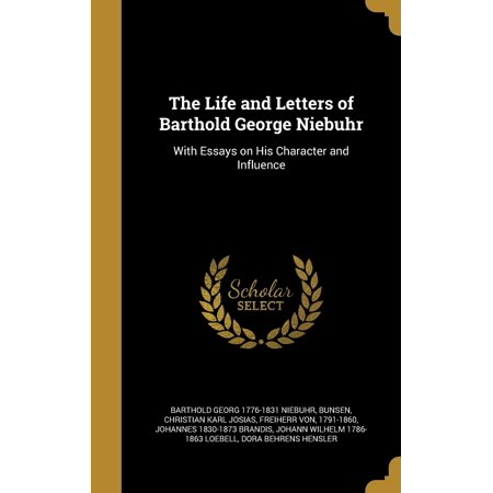 The Life and Letters of Barthold George Niebuhr and Selections from His ...