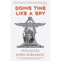 Doing Time Like a Spy : How the CIA Taught Me to Survive and Thrive in Prison