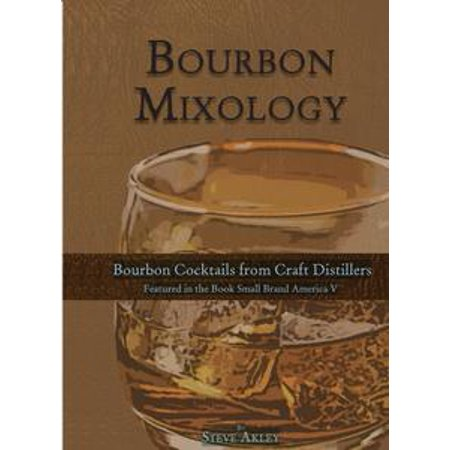 Bourbon Mixology (Bourbon cocktails from the craft distillers featured in the book Small Brand America V) - eBook