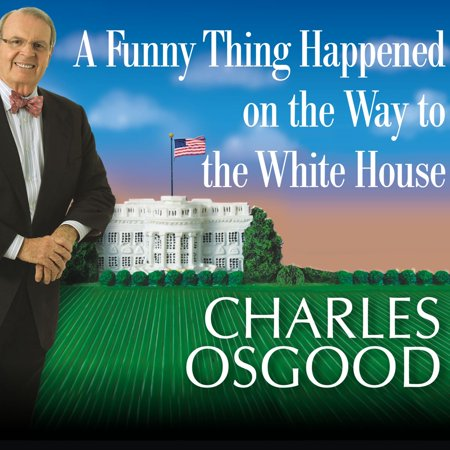 A Funny Thing Happened on the Way to the White House - Audiobook