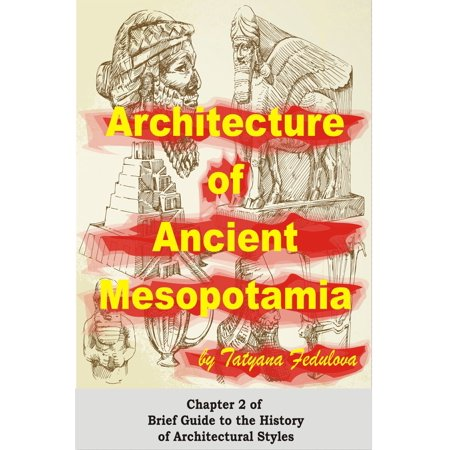 - Architecture of Ancient Mesopotamia: Chapter 2 of Brief Guide to the History of Architectural Styles - eBook