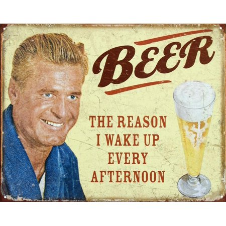Beer The Reason I Get Up Every Afternoon Tin Sign - 16x12.5