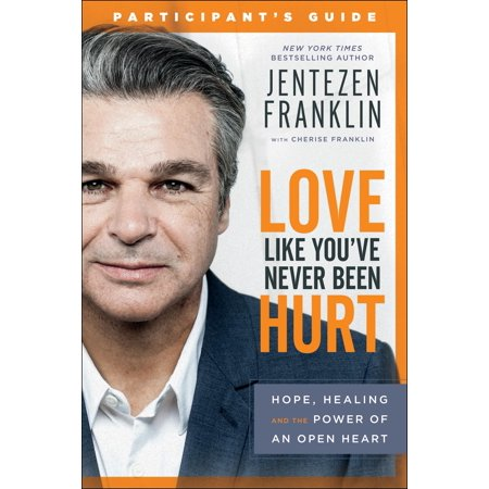 Love Like You've Never Been Hurt Participant's Guide : Hope, Healing and the Power of an Open (Healing The Heart Of Democracy Study Guide)