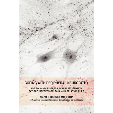 Coping with Peripheral Neuropathy : How to Handle Stress, Disability, Anxiety, Fatigue, Depression, Pain, and Relationships (Paperback)