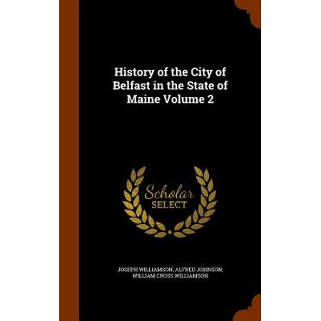 History of the City of Belfast in the State of Maine Volume 2 (Party City In Maine)