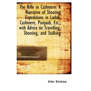 The Rifle in Cashmere : A Narrative of Shooting Expeditions in Ladak, Cashmere, Punjaub, Etc., with a