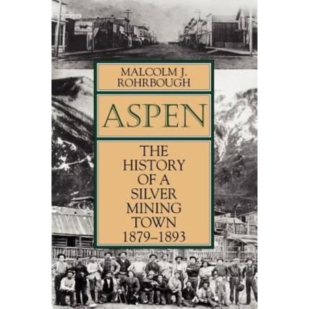 Aspen   The History Of A Silver Mining Town  1879   1893