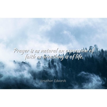 Jonathan Edwards - Famous Quotes Laminated POSTER PRINT 24X20 - Prayer is as natural an expression of faith as breathing is of (Faith Natural)
