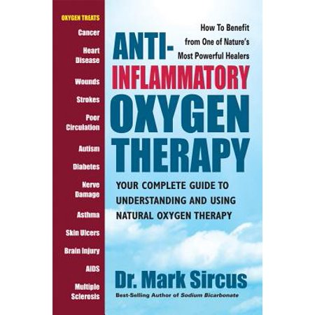 Anti-Inflammatory Oxygen Therapy : Your Complete Guide to Understanding and Using Natural Oxygen Therapy