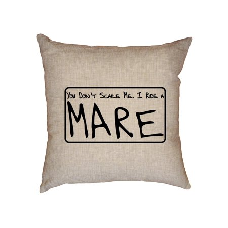 You Don't Scare Me, I Ride a Mare - Horse Equestrian Decorative Linen Throw Cushion Pillow Case with Insert ()