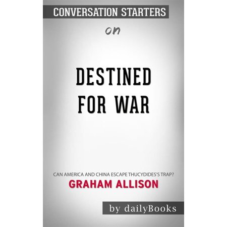 Destined for War: Can America and China Escape Thucydides's Trap? by Graham Allison | Conversation Starters - eBook ()
