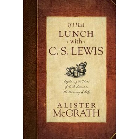 If I Had Lunch with C. S. Lewis : Exploring the Ideas of C. S. Lewis on the Meaning of Life](Halloween Lunch Ideas Pinterest)