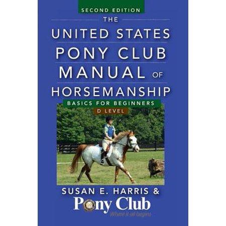 The United States Pony Club Manual of Horsemanship : Basics for Beginners / D Level - Level D