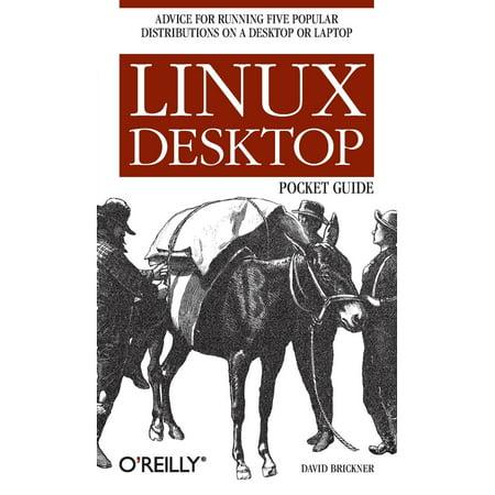 Linux Desktop Pocket Guide : Advice for Running Five Popular Distributions on a Desktop or