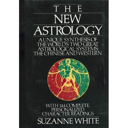 The New Astrology A Unique Synthesis Of The World's Two Great Astrological Systems : The Chinese & Western Chinese Astrology New Year