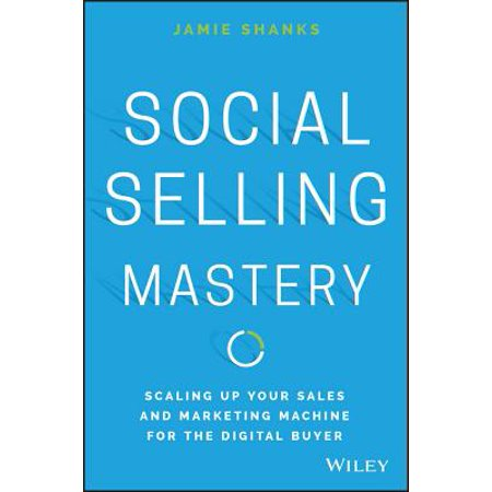 Social Selling Mastery : Scaling Up Your Sales and Marketing Machine for the Digital