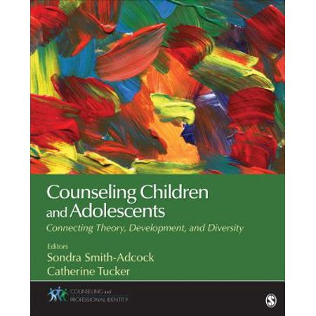 Counseling Children and Adolescents : Connecting Theory, Development, and