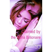 Claimed by the Alpha Billionaire Trilogy - eBook