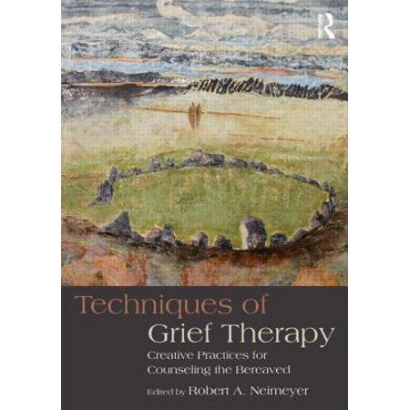 Techniques of Grief Therapy : Creative Practices for Counseling the