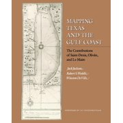 Mapping Texas and the Gulf Coast : The Contributions of Saint-Denis, Oliván, and Le Maire