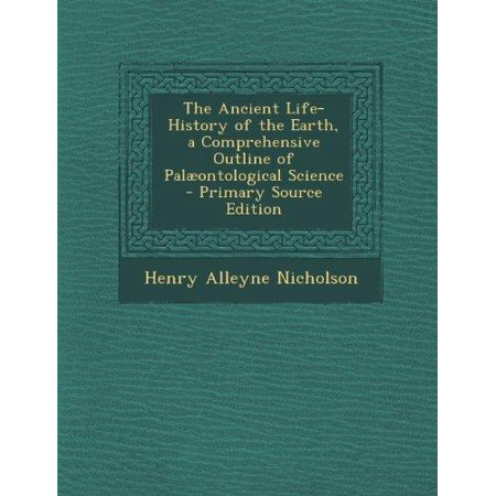 The Ancient Life History Of The Earth  A Comprehensive Outline Of Pal Ontological Science