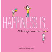 Happiness Is . . . 200 Things I Love About Mom : (Mother's Day Gifts, Gifts for Moms from Sons and Daughters, New Mom Gifts)