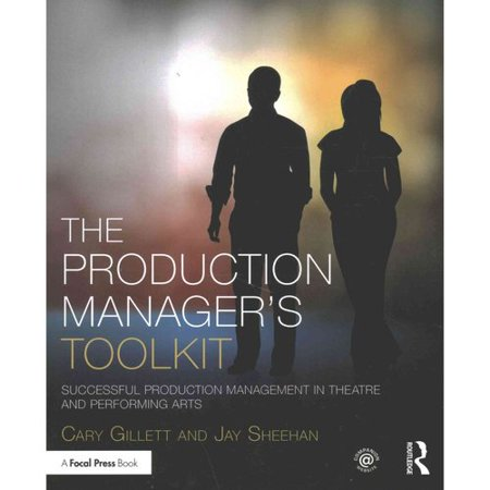 The Production Managers Toolkit  Successful Production Management In Theatre And Performing Arts