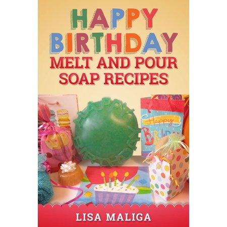 Happy Birthday Melt and Pour Soap Recipes - eBook (Melt And Pour Soap Recipes With Essential Oils)